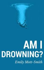 Am I Drowning? by likealazymarshmallow