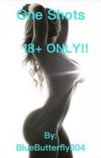 One Shots 18+ (temporarily finished ) by Bethy_Peroff