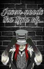 Jason needs the type of... by -SoyJason-