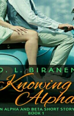 Knowing Alpha [Completed √] by DLBiranen