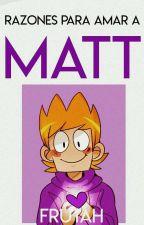 Razones para Amar a Matt by Frutah