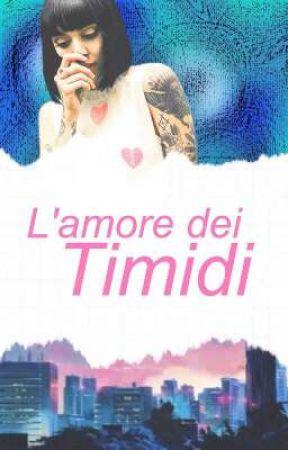 L'AMORE DEI TIMIDI by camillamustdie
