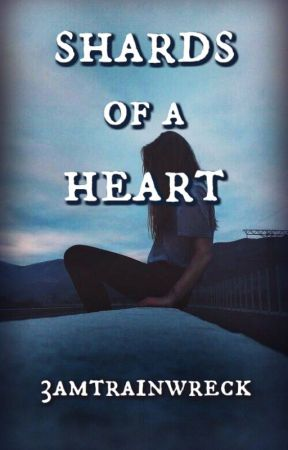 Shards of a Heart by 3amtrainwreck