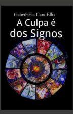 A Culpa é dos Signos by Dreamy_Gaby
