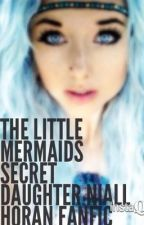 The Little Mermaid's Secret Daughter (Niall Horan FanFiction) by princessfluffy100