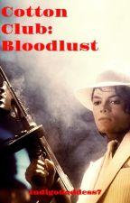 Cotton Club: Bloodlust by IndigoGoddess7