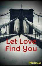 Let Love Find You by IhhUrsua