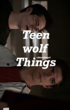 Teen Wolf Things  by -cherryheart