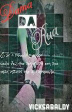 Dama da Rua (2° Livro)  by VickSabaldy