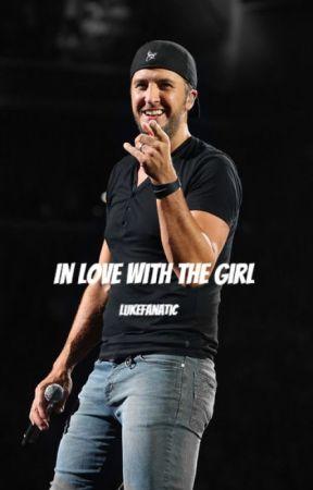 In Love With The Girl (Luke Bryan Fan Fiction) by Lukefanatic