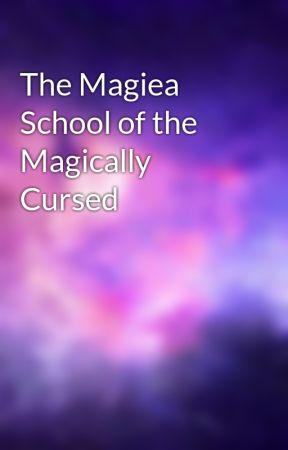 The Magiea School of the Magically Cursed by XOXOMickeyXOXO