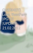 ONESHOT] Love, YoonFany |PG-15 |UPDATE 21.02.2012 by jeti99