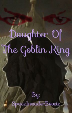 Daughter Of The Goblin King by SpaceInvaderBowie