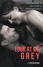 Look At Me Grey (CONCLUÍDA) by Kochhann