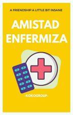 Amistad Enfermiza by -KokoGroup-