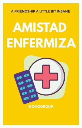 Amistad Enfermiza by -KokoGroup-