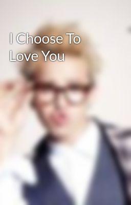 Đọc truyện I Choose To Love You