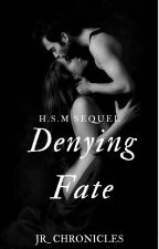 Denying Fate { Sequel of H.S.M.}  (Updating) by JR_Chronicle