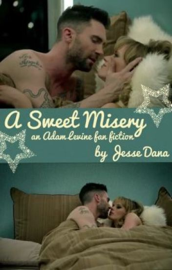 A Sweet Misery - an Adam Levine Fan Fiction