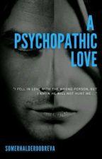 A psychopathic Love [Em Revisão] by Jsmouldy