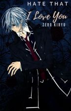 Hate that I Love You [Zero Kiryu] Vampire Knight by MichelleRae