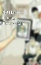 10 Hari di Ruang Perawatan by ffredXX00