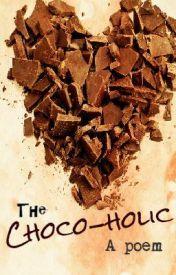 The Choco-holic (A poem) by XcHocolateXluver
