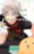 A Hetalia UsUk Love Story: I've Been Dreaming by FORDGE