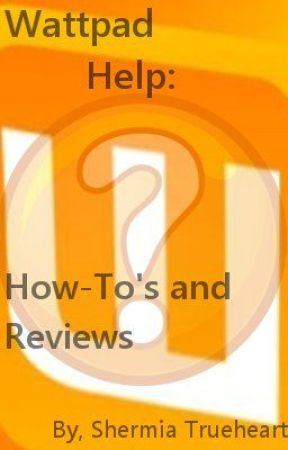 Wattpad Help: How To's and Reviews by Anaydena