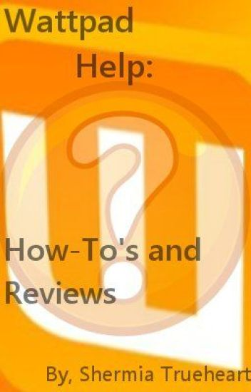 Wattpad Help: How To's and Reviews