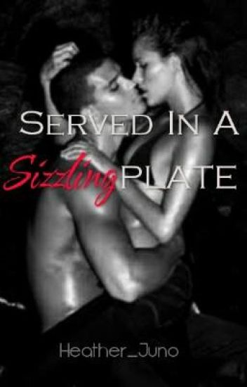 <UNDER REVISIONS>Served On A Sizzling Plate [SPG]