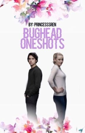 Bughead Oneshots // REQUESTS OPEN by princesssren
