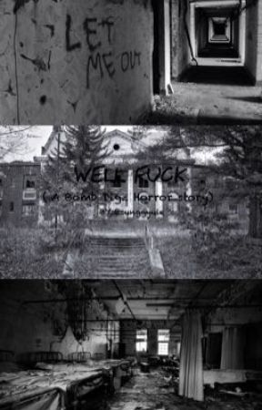 Well Fuck (A Bomb Digz Horror Story) by sunggyuie