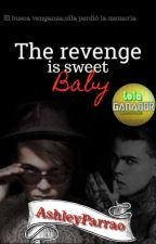 THE REVENGE IS SWEET BABY by AshleyParra0