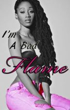 I'm A Bad Flame (BWWM) by ElizabethDavis9