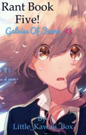 Galaxies full of scars (Rant book five) by -Yuuma_Isogai-