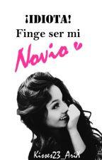 ¡Idiota! Finge ser mi Novio ||Lutteo|| by Kisses23_AriX