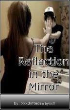 The Reflection in the Mirror by XxxdriftedawayxxX