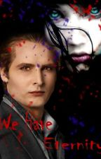 We Have Eternity (Carlisle Love Story) ON HOLD by sasi974cheese
