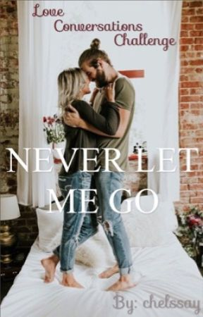 Never Let Me Go || Love Conversations Challenge by chelssay