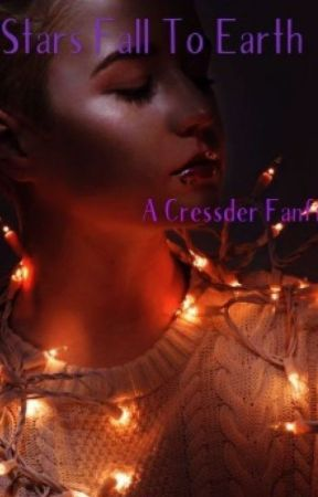 Stars Fall to Earth (A Cressder Fanfic) by loonierlovegood