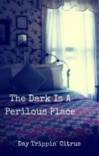 The Dark Is a Perilous Place by Day_Tripping_Citrus