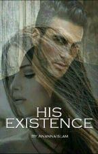 HIS EXISTENCE ✔ (Slowly Editing) by AnannaIslam