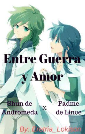 Entre Guerra y Amor ~ Shun de Andrómeda x Padme de Lince by Padme_Mukami