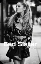 Bad Sister *Zawieszone* by Agassq