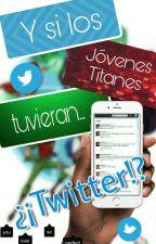 Y si Los Jóvenes Titanes tuvieran..¿¡Twitter!? by VenusRoth
