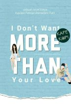 I DON'T WANT MORE THAN YOUR LOVE (Closed Project) by kafe_kopi