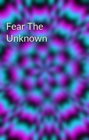 Fear The Unknown by BrokenxXxJigsaw