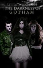The Darkness Of Gotham  by MissTwilightChase069