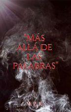 MÁS ALLÁ DE LAS PALABRAS© by GRuNGeR_94
